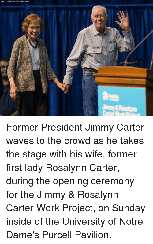 Jimmy Carter, Memes, and Rosalynn Carter: Robert Franklin/South Bend Tribune via AP Former President Jimmy Carter waves to the crowd as he takes the stage with his wife, former first lady Rosalynn Carter, during the opening ceremony for the Jimmy & Rosalynn Carter Work Project, on Sunday inside of the University of Notre Dame's Purcell Pavilion.