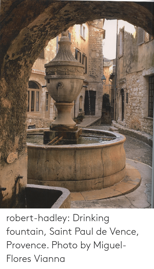 Drinking, Tumblr, and Blog: robert-hadley:  Drinking fountain, Saint Paul de Vence, Provence. Photo by Miguel-Flores Vianna