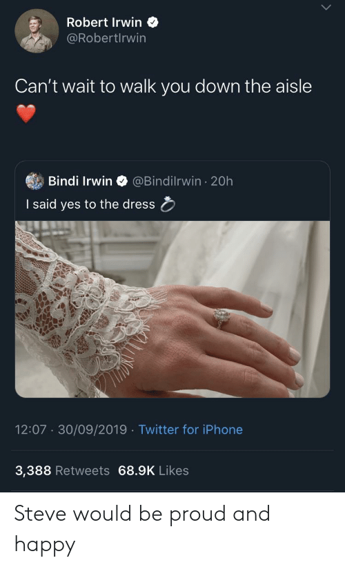 Iphone, The Dress, and Twitter: Robert Irwin  @RobertIrwin  Can't wait to walk you down the aisle  Bindi Irwin  @Bindilrwin 20h  I said yes to the dress  12:07 30/09/2019 Twitter for iPhone  3,388 Retweets 68.9K Likes Steve would be proud and happy