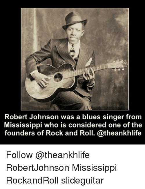 Memes And Robert Johnson Was A Blues Singer From Mississippi