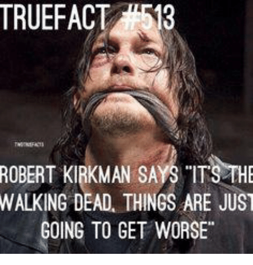 "Memes, 🤖, and Robert Kirkman: ROBERT KIRKMAN SAYS ""ITS THE  WALKING DEAD THINGS ARE JUST  GOING TO GET WORSE"