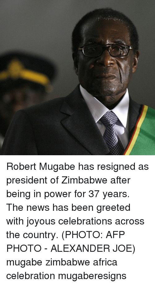 Africa, Memes, and News: Robert Mugabe has resigned as president of Zimbabwe after being in power for 37 years. The news has been greeted with joyous celebrations across the country. (PHOTO: AFP PHOTO - ALEXANDER JOE) mugabe zimbabwe africa celebration mugaberesigns
