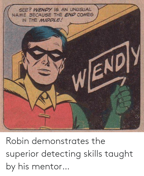 Superior, Robin, and Mentor: Robin demonstrates the superior detecting skills taught by his mentor…