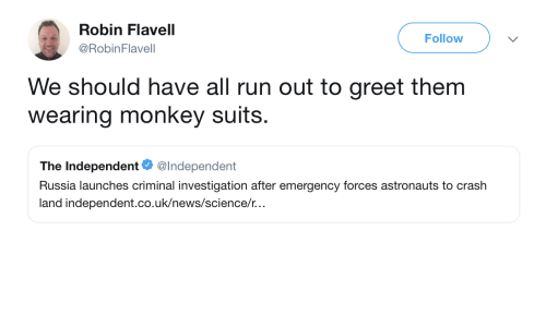 News, Run, and Monkey: Robin Flavell  @RobinFlavell  Follow  We should have all run out to greet them  wearing monkey suits.  The independent Φ @Independent  Russia launches criminal investigation after emergency forces astronauts to crash  land independent.co.uk/news/science/r..