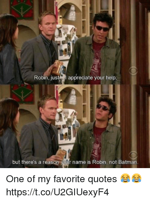 Batman, Memes, and Help: Robin, justpiate your help,  but there's a reason your name is Robin, not Batman One of my favorite quotes 😂😂 https://t.co/U2GIUexyF4