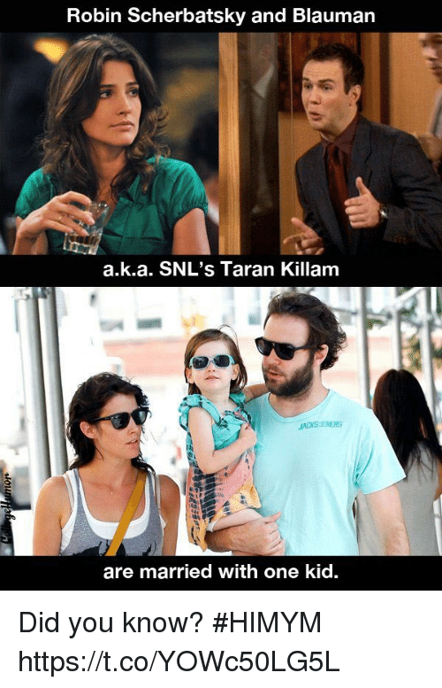 Memes, 🤖, and Himym: Robin Scherbatsky and Blauman  a.k.a. SNL's Taran Killam  JACKS MKERS  are married with one kid. Did you know? #HIMYM https://t.co/YOWc50LG5L
