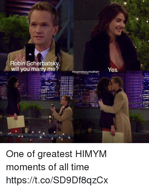Memes, Time, and 🤖: Robin Scherbatsky  will you marry me  Yes.  Howimetyourmotherr One of greatest HIMYM moments of all time https://t.co/SD9Df8qzCx