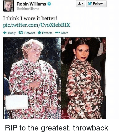 Funny, Meme, and Robin: Robin Williams  Grobinwilliams  I think I wore it better!  pic.twitter.com/CvoXtebBIX  Reply Retweet Favorite oo More  Follow RIP to the greatest. throwback