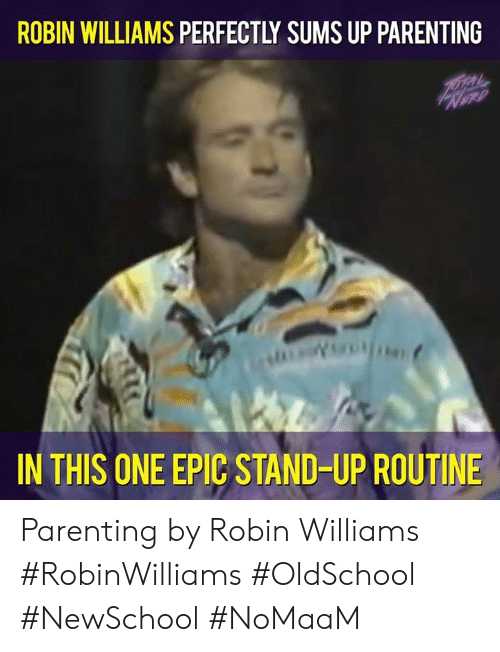 Memes, Robin Williams, and 🤖: ROBIN WILLIAMS PERFECTLY SUMS UP PARENTING  IN THIS ONE EPIC STAND-UP ROUTINE Parenting by Robin Williams #RobinWilliams #OldSchool #NewSchool #NoMaaM