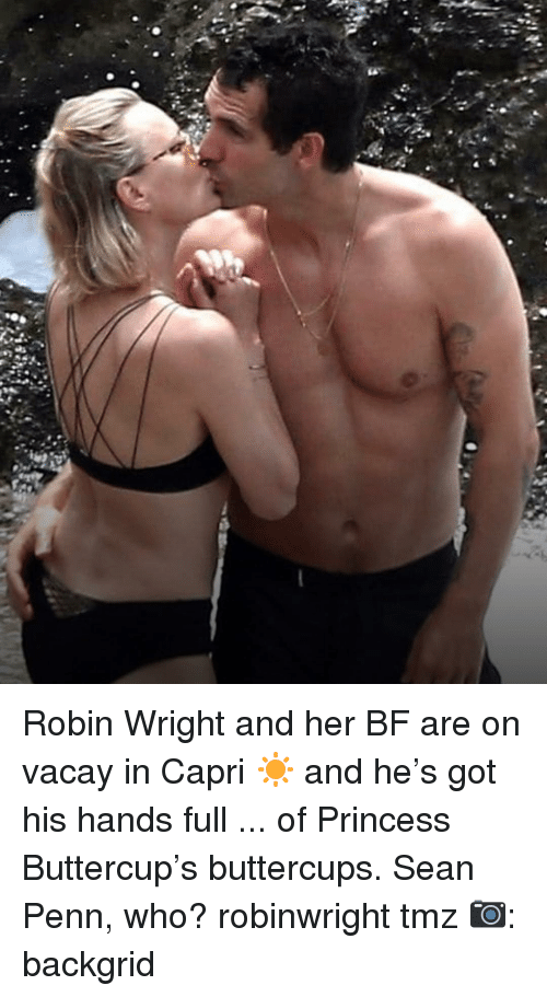 Memes, Princess, and Sean Penn: Robin Wright and her BF are on vacay in Capri ☀️ and he's got his hands full ... of Princess Buttercup's buttercups. Sean Penn, who? robinwright tmz 📷: backgrid