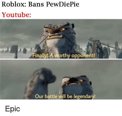 Roblox Bans Pewdiepie Youtube Finally A Worthy Opponent Our Battle