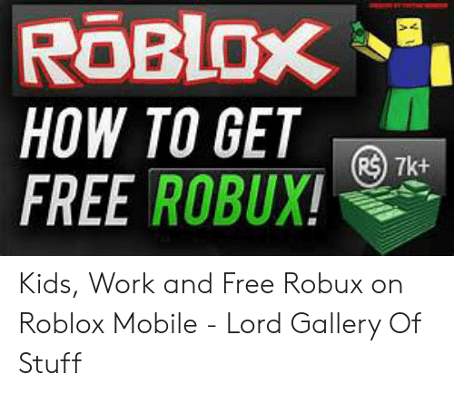 Roblox How To Get Free Robux R 7k Work Meme On Meme - how to obtain free robux