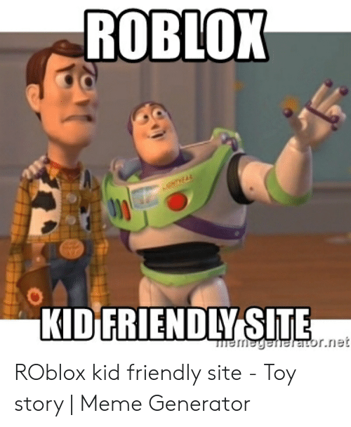 Meme, Toy Story, and Roblox: ROBLOX  KIDERIENDLVYSITE  r.net ROblox kid friendly site - Toy story | Meme Generator