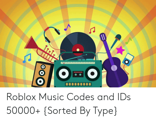 Roblox Music Codes and IDs 50000+ Sorted by Type | Music