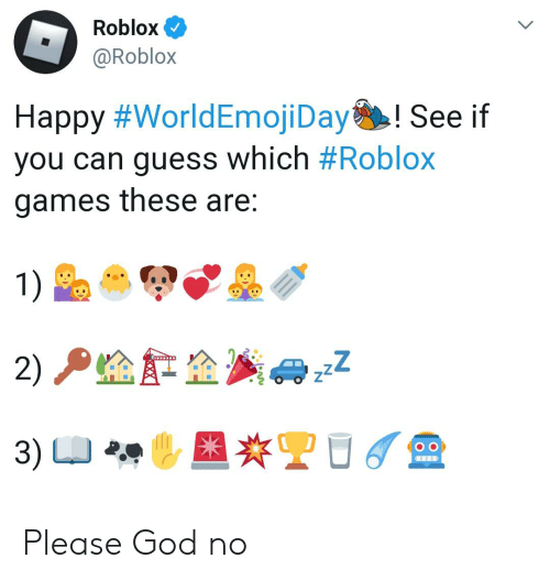 Roblox God Games Roblox Happy Worldemoji Day See If You Can Guess Which Roblox Games These Are 1 2 3l Please God No God Meme On Me Me