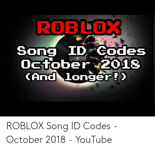 Roblox Song Id Codes October 2018 Cand Longer Roblox Song Id