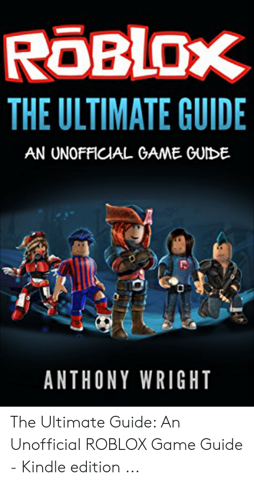 Roblox The Ultimate Guide An Unofficial Game Guide Anthony Wright