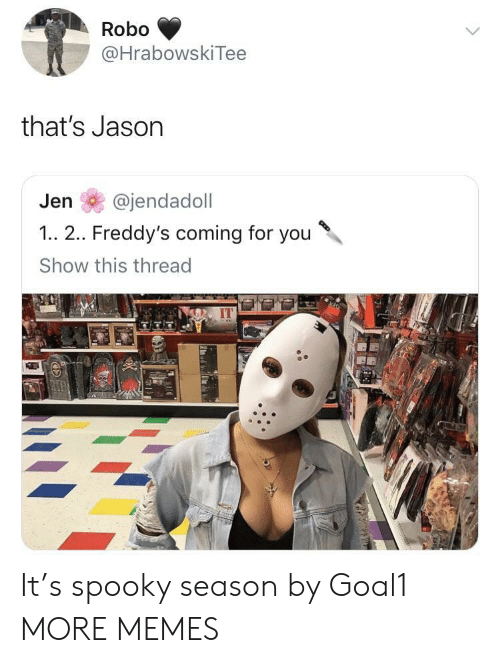Dank, Memes, and Target: Robo  @HrabowskiTee  that's Jason  Jen @jendadoll  1.. 2.. Freddy's coming for you  Show this thread  IT It's spooky season by Goal1 MORE MEMES