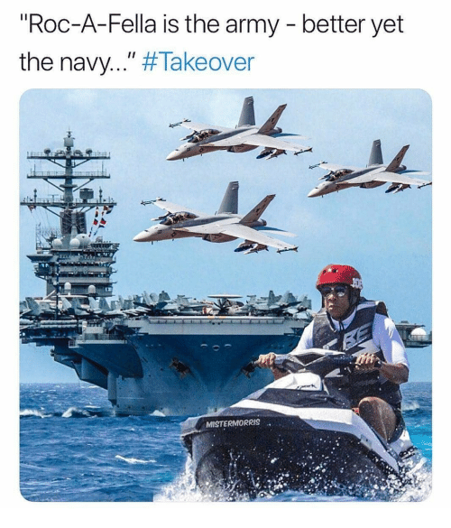 """Memes, Army, and Navy: """"Roc-A-Fella is the army - better yet  the navy.."""" #Takeover  MISTERMORRIS"""