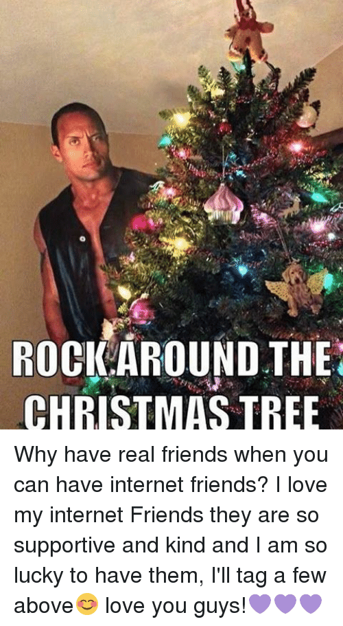 Rock Around The Christmas Tree.Rock Around The Christmas Tree Why Have Real Friends When