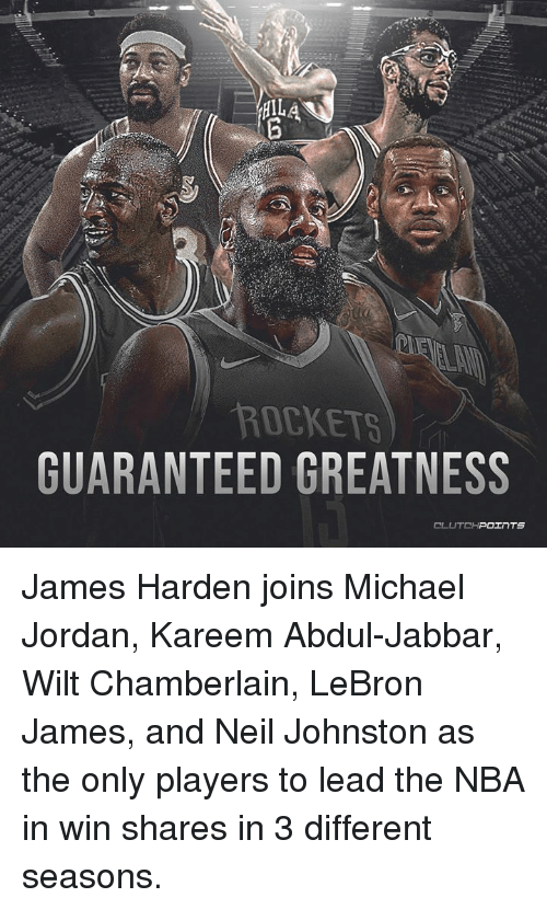 James Harden, LeBron James, and Michael Jordan: ROCKETS  GUARANTEED GREATNESS James Harden joins Michael Jordan, Kareem Abdul-Jabbar, Wilt Chamberlain, LeBron James, and Neil Johnston as the only players to lead the NBA in win shares in 3 different seasons.