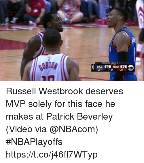 Russell Westbrook, Sports, and Video: ROCKETS LEAD 3-1  4TH  7:24  24 Russell Westbrook deserves MVP solely for this face he makes at Patrick Beverley  (Video via @NBAcom) #NBAPlayoffs https://t.co/j46fl7WTyp