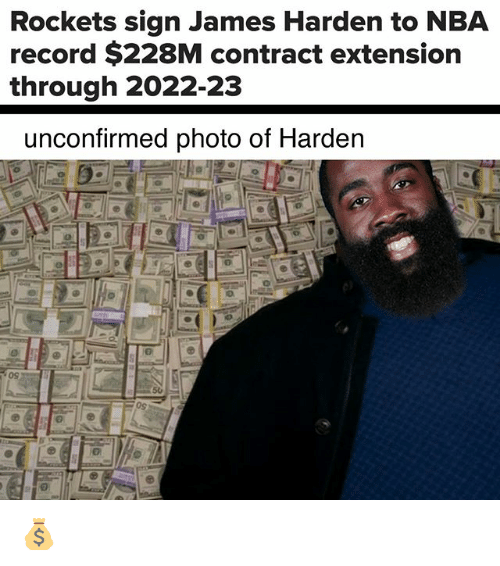James Harden, Memes, and Nba: Rockets sign James Harden to NBA  record $228M contract extension  through 2022-23  unconfirmed photo of Harden  09 💰