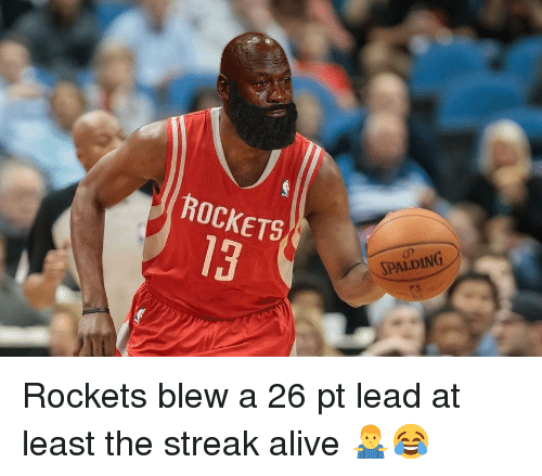 Alive, Basketball, and Nba: ROCKETS  SPALDING  13 Rockets blew a 26 pt lead at least the streak alive 🤷‍♂️😂