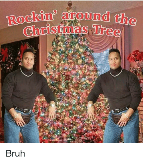Rockin Around The Christmas Tree Bruh Bruh Meme On Me Me