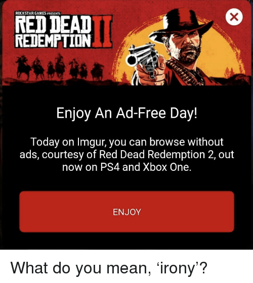 ROCKSTAR GAMES PRESENTS NED DEAD REDEMPTION Enjoy an Ad-Free Day