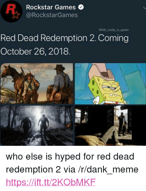"""Dank, Meme, and Games: Rockstar Games  @RockstarGames  abill_cosby_is_ queer  Red Dead Redemption 2. Coming  October 26,2018  1刍 <p>who else is hyped for red dead redemption 2 via /r/dank_meme <a href=""""https://ift.tt/2KObMKF"""">https://ift.tt/2KObMKF</a></p>"""
