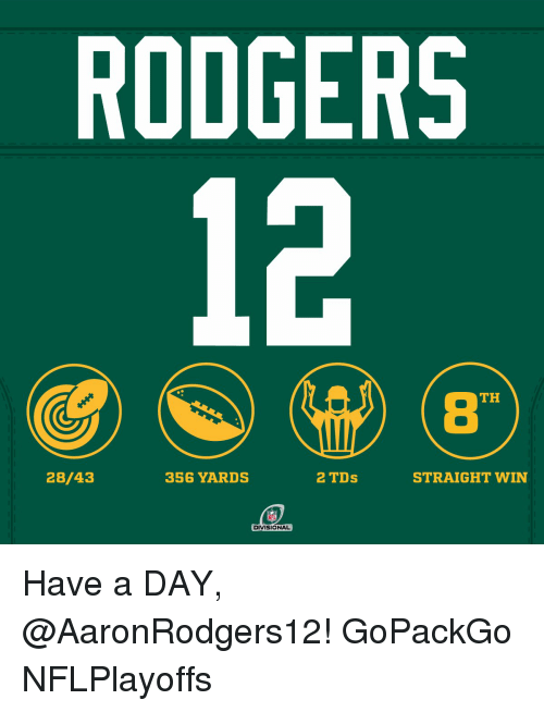 Memes, 🤖, and Tds: RODGERS  TH  28/43  2 TDs  356 YARDS  STRAIGHT WIN  NFL  DIVISIONAL Have a DAY, @AaronRodgers12! GoPackGo NFLPlayoffs
