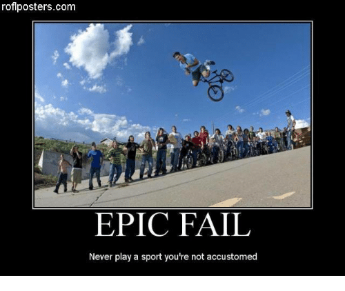 roflposterscom epic fail never play a sport you re not accustomed