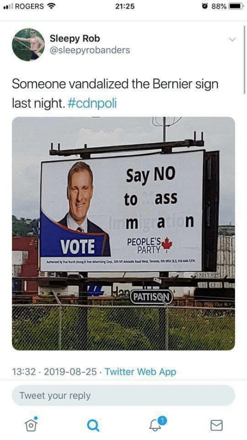 Party, Twitter, and Rad: ROGERS  21:25  88%  Sleepy Rob  @sleepyrobanders  Someone vandalized the Bernier sign  last night. #cdnpoli  Say NO  to ass  m aion  Im  PEOPLE'S  PARTY  VOTE  T Nrth S&Fee A  Cr  dae Rad Wrst TON MSHS nsn  Han PATTISON  13:32 2019-08-25 Twitter Web App  Tweet your reply