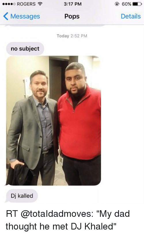 """Dad, DJ Khaled, and Memes: ROGERS  K Messages  no subject  Dj kalled  3:17 PM  Pops  Today 2:52 PM  60%, MD  Details RT @totaIdadmoves: """"My dad thought he met DJ Khaled"""""""