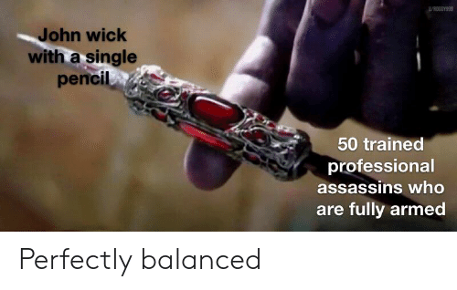 Roggy969 John Wick With A Single Pencil 50 Trained Professional Assassins Who Are Fully Armed Perfectly Balanced John Wick Meme On Me Me