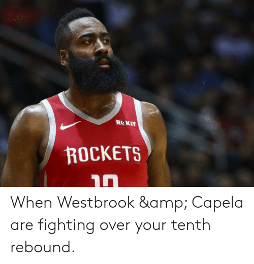 Nba, Rockets, and Amp: ROKIT  ROCKETS  חך When Westbrook & Capela are fighting over your tenth rebound.