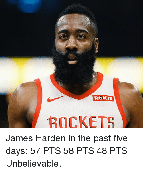 James Harden, Rockets, and James: ROKIT  ROCKETS James Harden in the past five days:  57 PTS 58 PTS 48 PTS  Unbelievable.