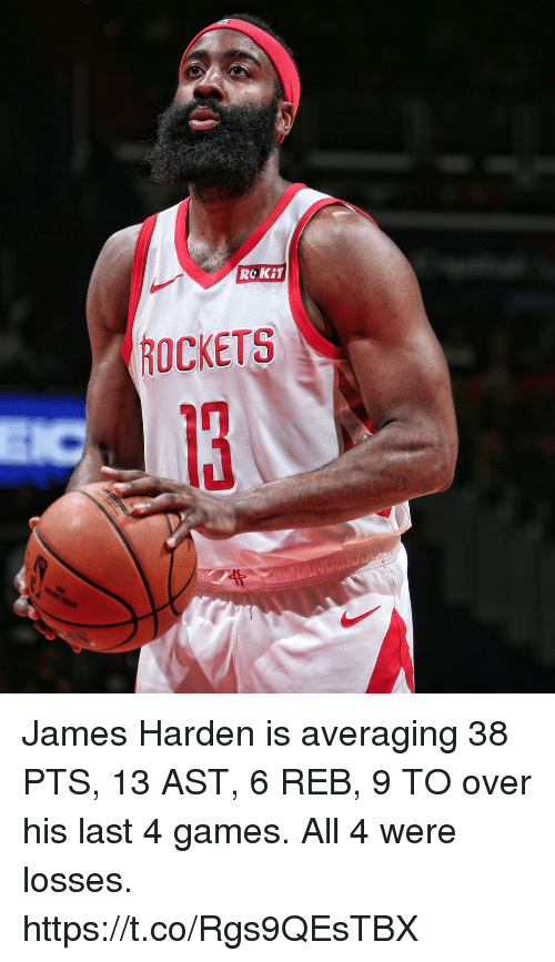 James Harden, Memes, and Games: ROKiT  ROCKETS James Harden is averaging 38 PTS, 13 AST, 6 REB, 9 TO over his last 4 games.  All 4 were losses. https://t.co/Rgs9QEsTBX