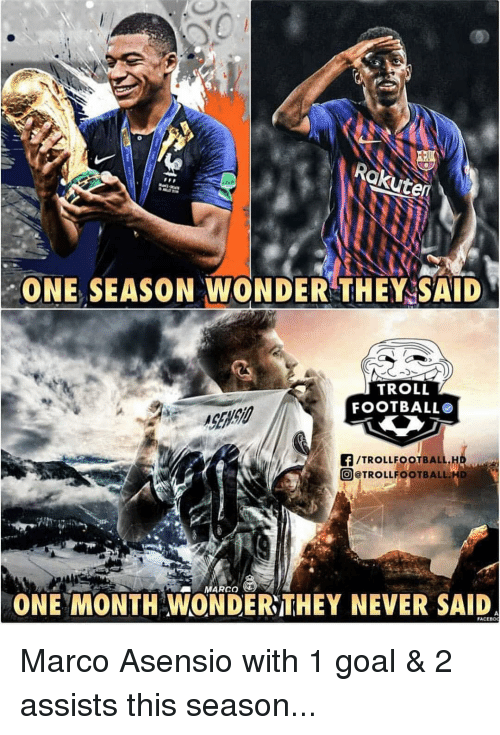 Football, Memes, and Troll: Rokute  ONE SEASON WONDER THEY SAID  TROLL  FOOTBALL  ASEHO  A/TROLLFOOTBALL,H  回@TROLLFOOTBALL.HD  MARCO  ONE MONTH WONDER THEY NEVER SAID  FACE廊 Marco Asensio with 1 goal & 2 assists this season...