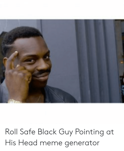Roll Safe Black Guy Pointing At His Head Meme Generator Head Meme