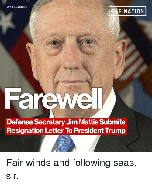 Memes, Trump, and 🤖: ROLLING BRIEF  QAF NATION  Farewel  Defense Secretary Jim Mattis Submits  Resignation Letter To President Trump Fair winds and following seas, sir.
