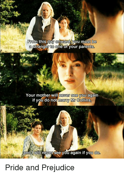 Memes, See You Again, and Pride and Prejudice: rom this day onward, you must be  a stranger to one of your parents  Your mother will never see you again  if you do not marry Mr Collins  AandH WUn never see you again if you do Pride and Prejudice
