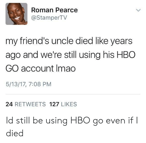 Roman Pearce My Friend's Uncle Died Like Years Ago and We're