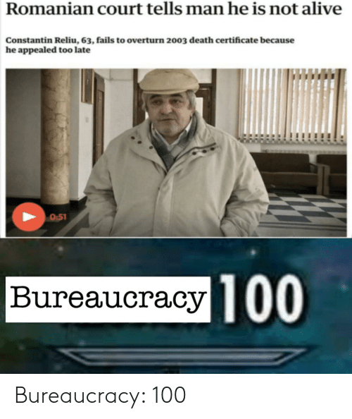 Alive, Anaconda, and Death: Romanian court tells man he is not alive  Constantin Reliu, 63, fails to overturn 2003 death certificate because  he appealed too late  0:5  Bureaucracy10 Bureaucracy: 100