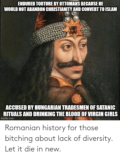 History, Romanian, and Diversity: Romanian history for those bitching about lack of diversity. Let it die in new.