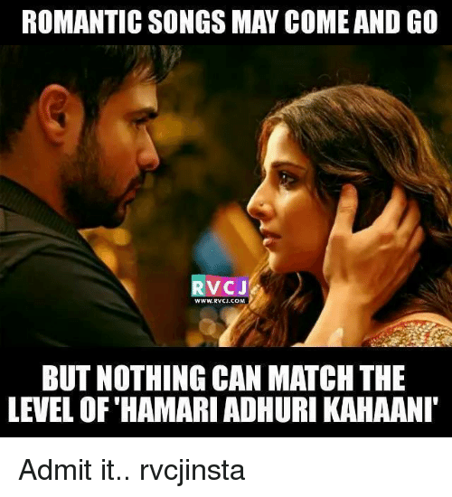 Memes, 🤖, and Romantic: ROMANTIC SONGS MAY COMEAND GO  V CJ  WWW, RVC J.COM  BUT NOTHING CAN MATCH THE  LEVEL OF HAMARIADHURIKAHAANI Admit it.. rvcjinsta