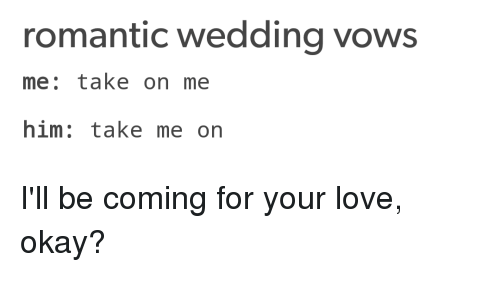 Romantic Wedding Vows.Romantic Wedding Vows Me Take On Me Him Take Me On I Ll Be