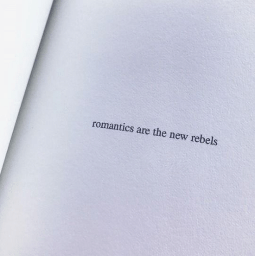 New, Rebels, and The New: romantics are the new rebels