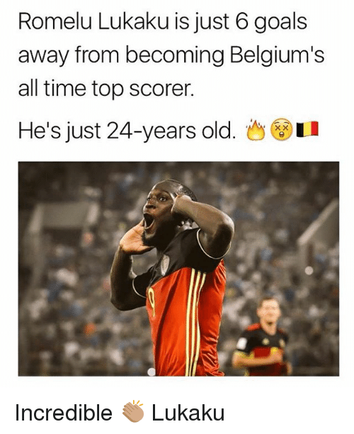 Goals, Memes, and Time: Romelu Lukaku is just 6 goals  away from becoming Belgium's  all time top scorer.  He's just 24-years old. Incredible 👏🏽 Lukaku